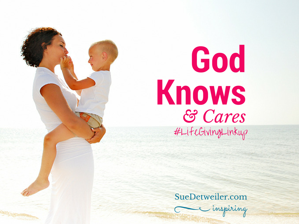 God Knows and Cares (#LifeGivingLinkup)