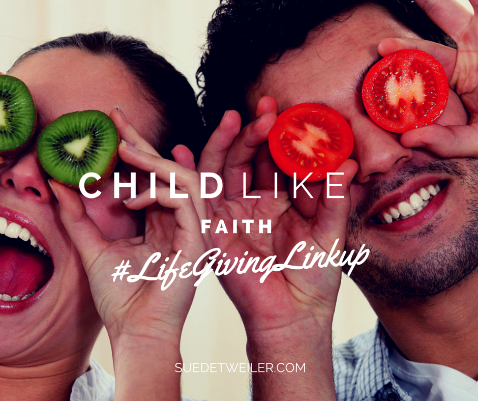 Childlike Faith #LifeGivingLinkup