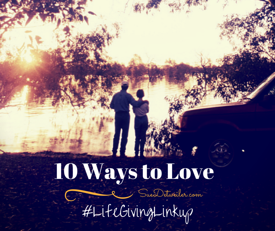 10 Ways to Love #LifeGivingLinkup
