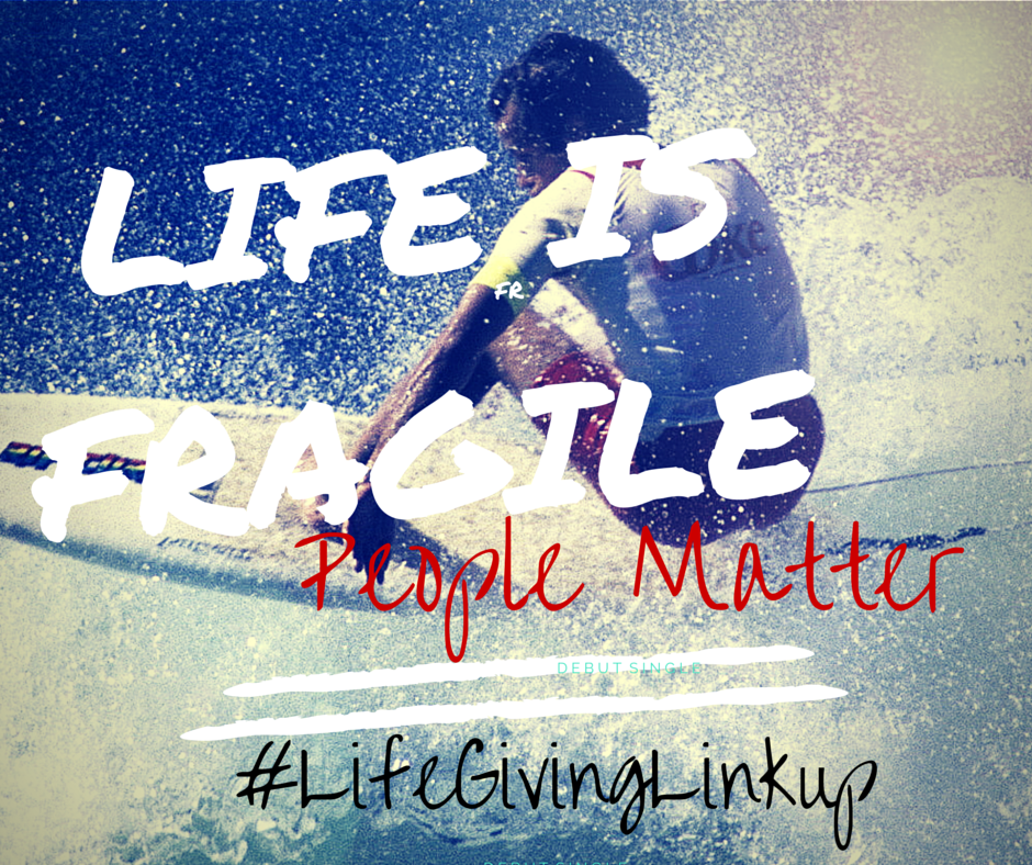 Life is Fragile, People Matter