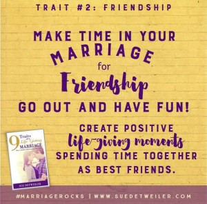 Trait #2 (Friendship) - 9 Traits of a Life Giving Marriage by Sue Detweiler