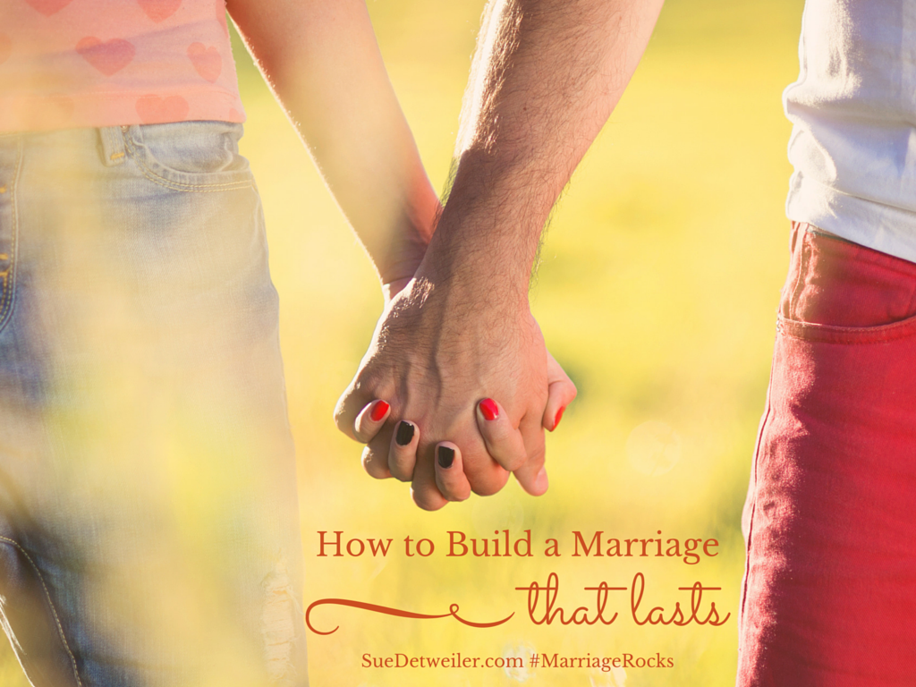How to Build a Marriage That Lasts