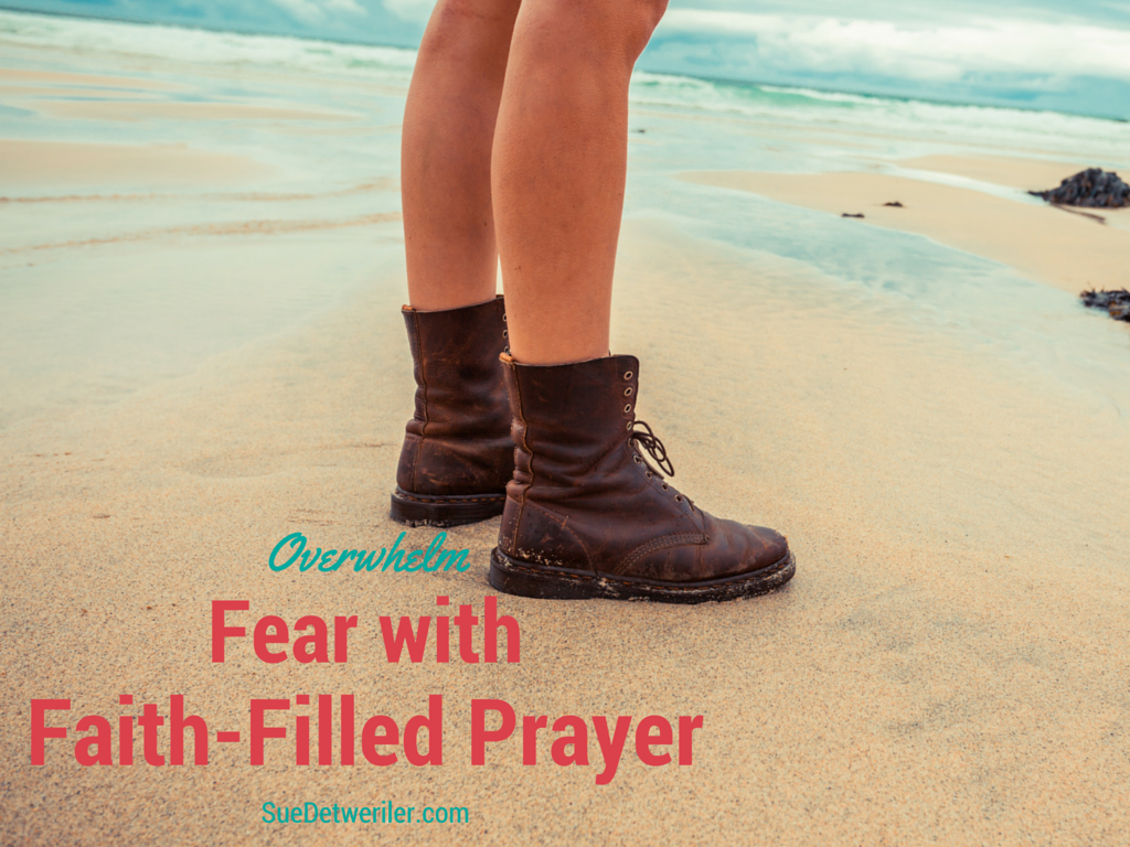 Overwhelm Fear with Faith-Filled Prayer