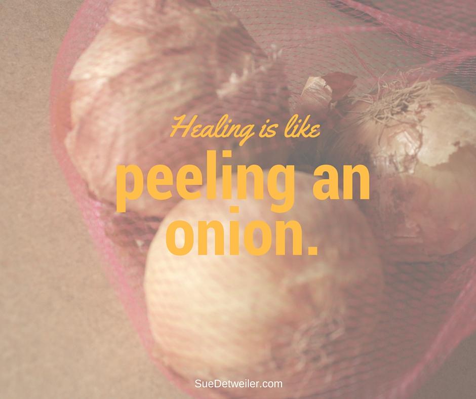 Healing is Like Peeling an Onion