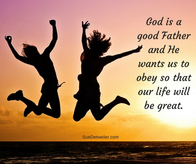 god-is-a-good-father-and-he-wants-us-to-obey-so-that-our-life-will-be-great