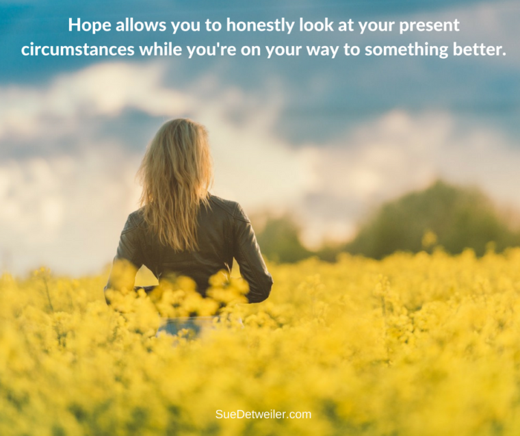 hope-allows-you-to-honestly-look-at-your-present-circumstances-while-youre-on-your-way-to-something-better