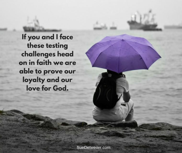 if-you-and-i-face-these-testing-challenges-head-on-in-faith-we-are-able-to-prove-our-loyalty-and-our-love-for-god