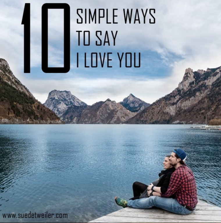 "10 Simple Ways to Say ""I love you"" by Sue Detweiler"